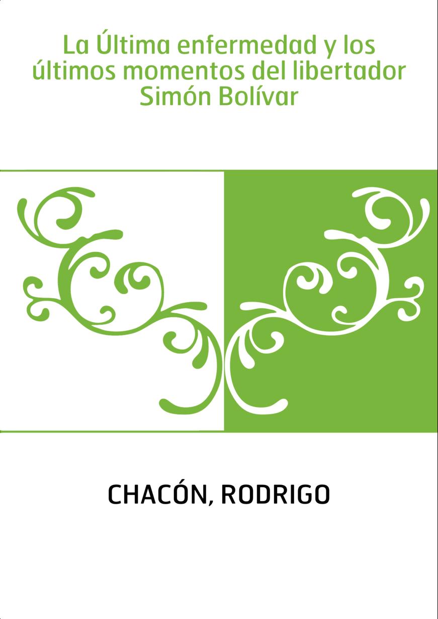 La Última enfermedad y los últimos momentos del libertador Simón Bolívar