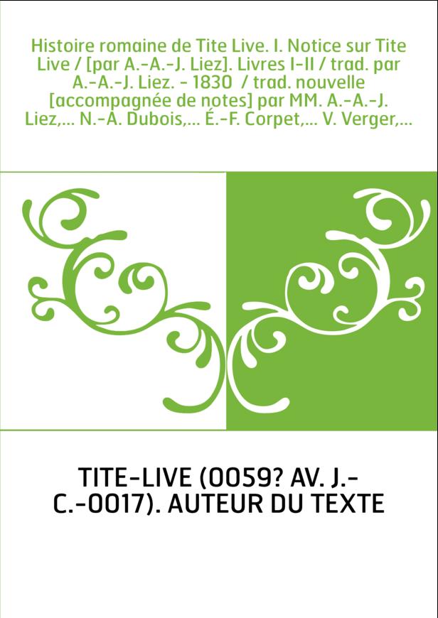 Histoire romaine de Tite Live. I. Notice sur Tite Live / [par A.-A.-J. Liez]. Livres I-II / trad. par A.-A.-J. Liez. - 1830 / t