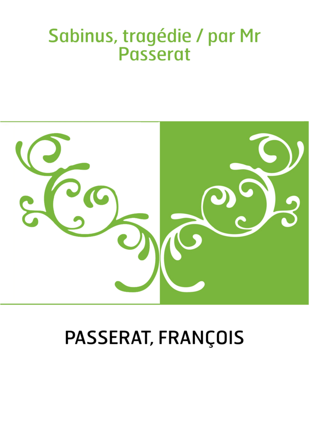 Sabinus, tragédie / par Mr Passerat