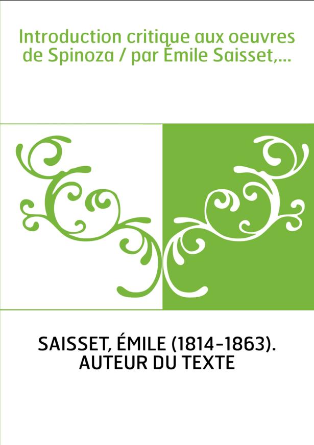 Introduction critique aux oeuvres de Spinoza / par Émile Saisset,...