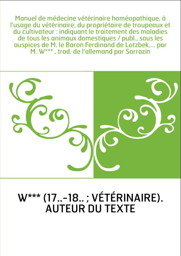 Manuel de médecine vétérinaire homéopathique, à l'usage du vétérinaire, du propriétaire de troupeaux et du cultivateur : indiqua