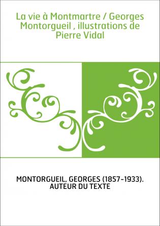 La vie à Montmartre / Georges...