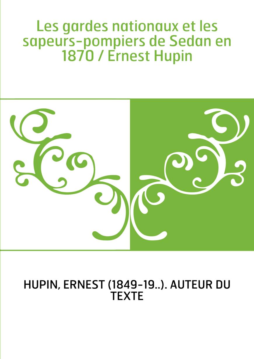 Les gardes nationaux et les sapeurs-pompiers de Sedan en 1870 / Ernest Hupin