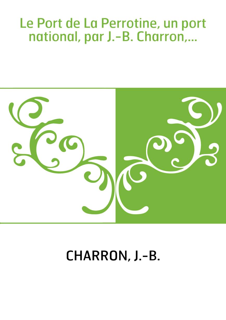 Le Port de La Perrotine, un port national, par J.-B. Charron,...