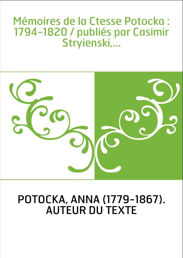 Mémoires de la Ctesse Potocka : 1794-1820 / publiés par Casimir Stryienski,...