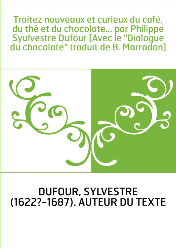 """Traitez nouveaux et curieux du café, du thé et du chocolate... par Philippe Syulvestre Dufour [Avec le """"Dialogue du chocolate"""" t"""