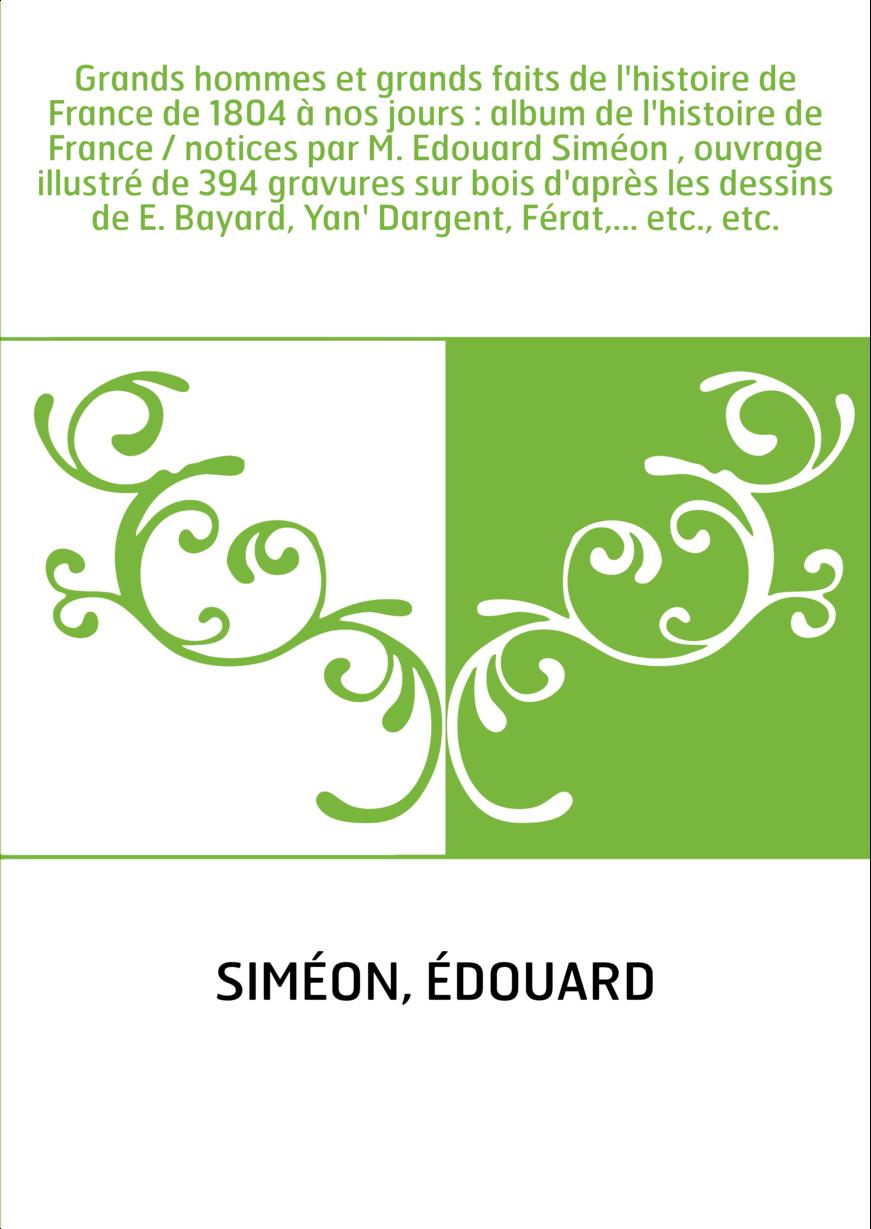 Grands hommes et grands faits de l'histoire de France de 1804 à nos jours : album de l'histoire de France / notices par M. Edoua