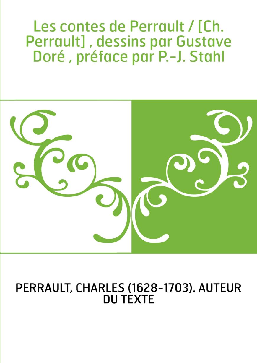 Les contes de Perrault / [Ch. Perrault] , dessins par Gustave Doré , préface par P.-J. Stahl