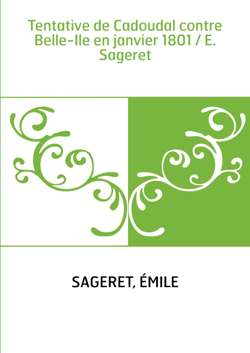 Tentative de Cadoudal contre Belle-Ile en janvier 1801 / E. Sageret