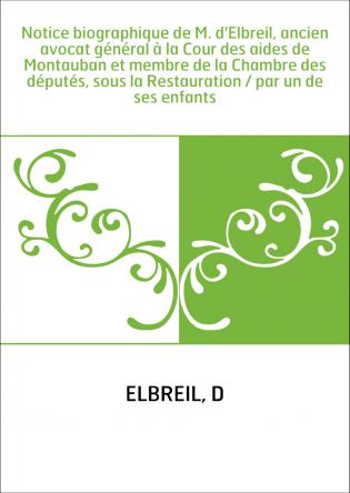 Notice biographique de M. d'Elbreil,...