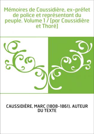 Mémoires de Caussidière, ex-préfet de...