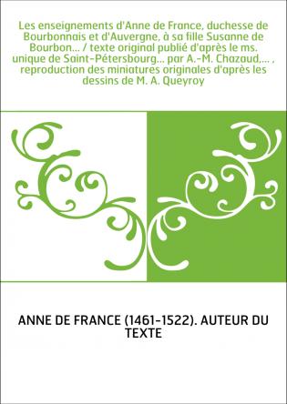 Les enseignements d'Anne de France,...