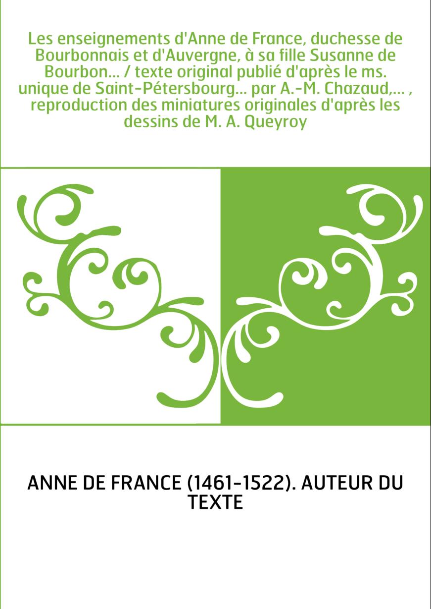 Les enseignements d'Anne de France, duchesse de Bourbonnais et d'Auvergne, à sa fille Susanne de Bourbon... / texte original pub
