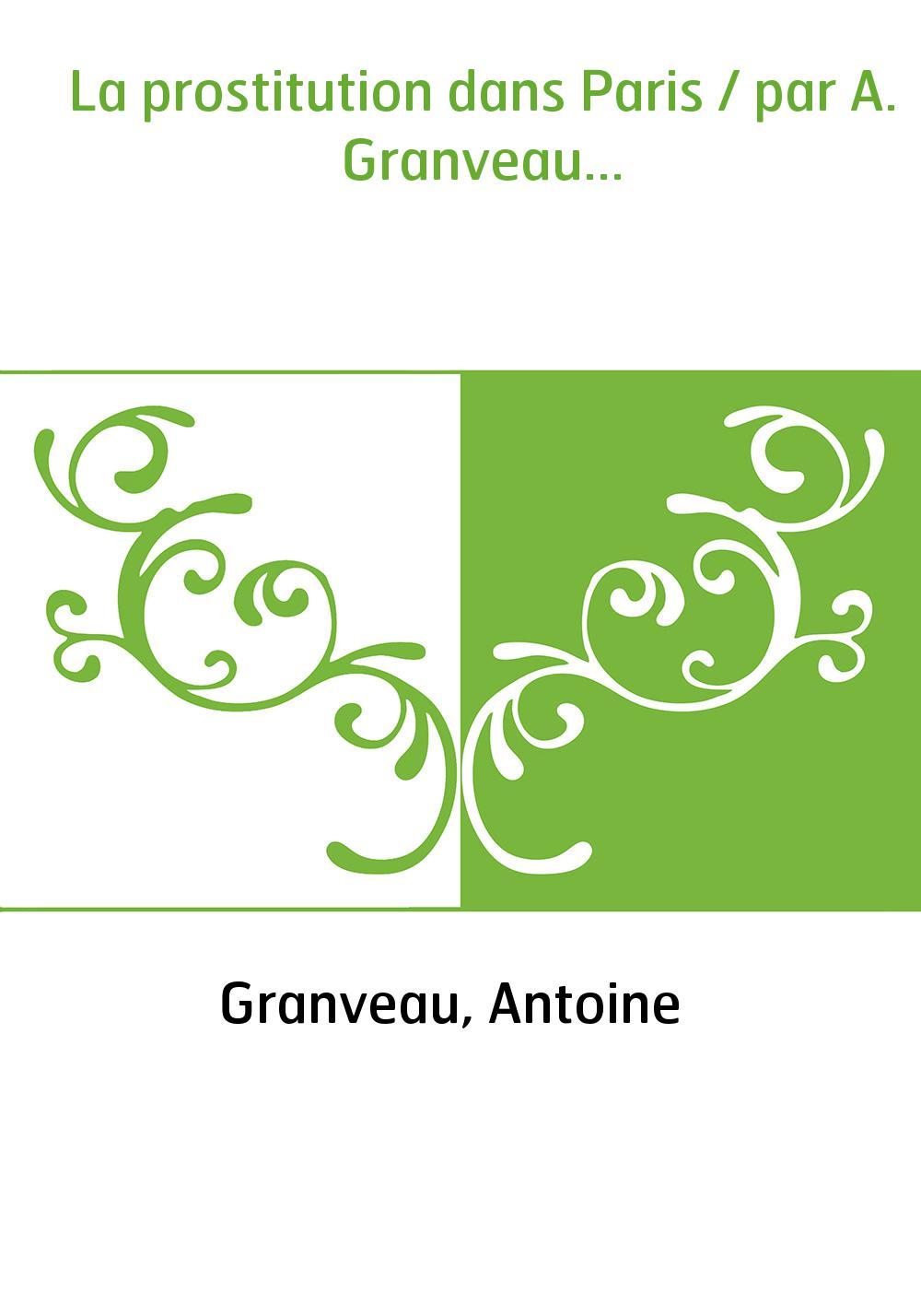 La prostitution dans Paris / par A. Granveau...