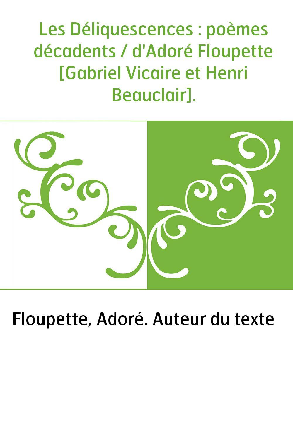 Les Déliquescences : poèmes décadents / d'Adoré Floupette [Gabriel Vicaire et Henri Beauclair].