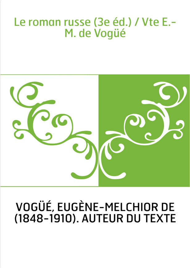 Le roman russe (3e éd.) / Vte E.-M. de Vogüé