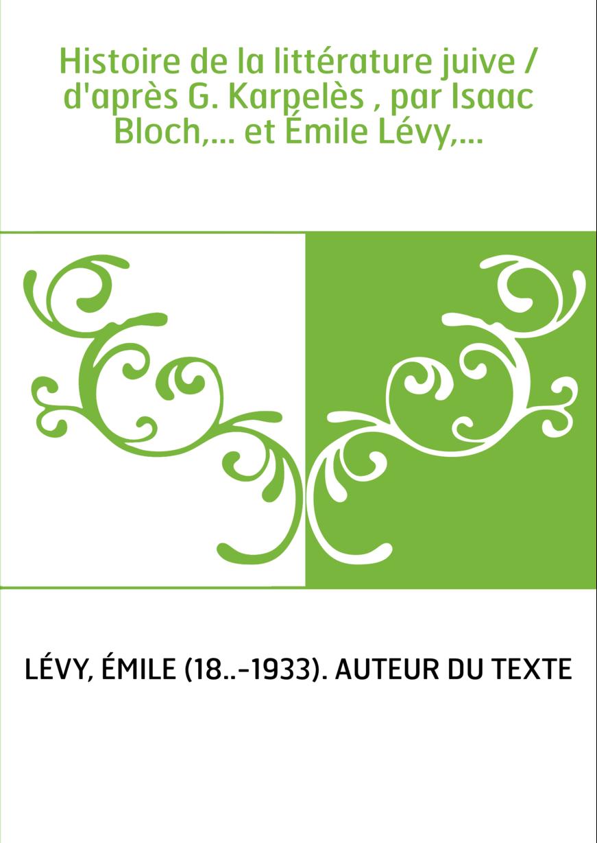 Histoire de la littérature juive / d'après G. Karpelès , par Isaac Bloch,... et Émile Lévy,...
