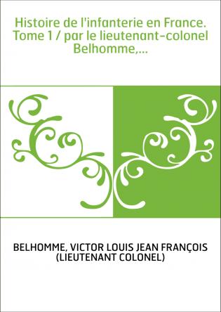 Histoire de l'infanterie en France....