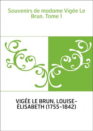 Souvenirs de madame Vigée Le Brun....