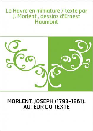 Le Havre en miniature / texte par J....