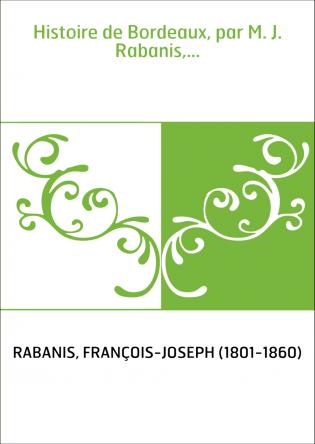 Histoire de Bordeaux, par M. J....