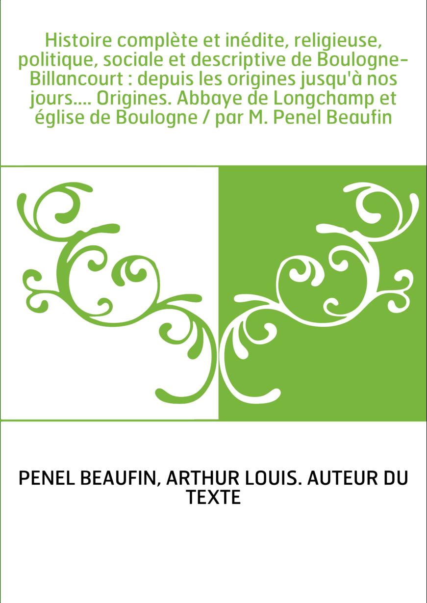 Histoire complète et inédite, religieuse, politique, sociale et descriptive de Boulogne-Billancourt : depuis les origines jusqu'