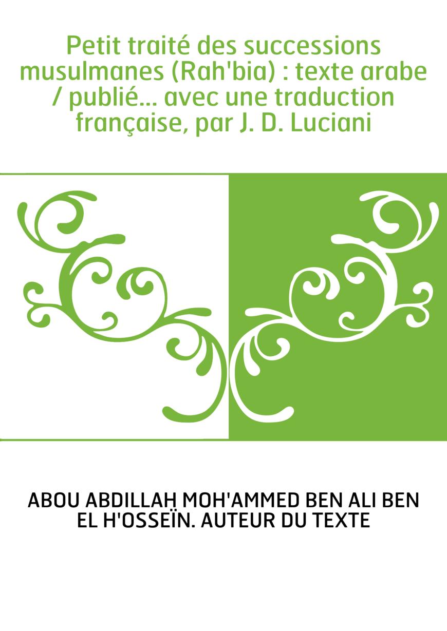 Petit traité des successions musulmanes (Rah'bia) : texte arabe / publié... avec une traduction française, par J. D. Luciani