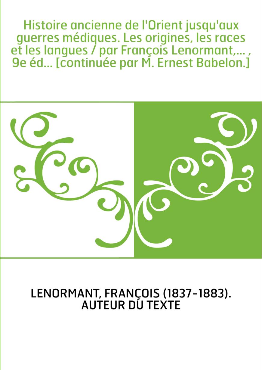 Histoire ancienne de l'Orient jusqu'aux guerres médiques. Les origines, les races et les langues / par François Lenormant,... ,