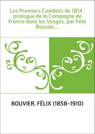 Les Premiers Combats de 1814 :...