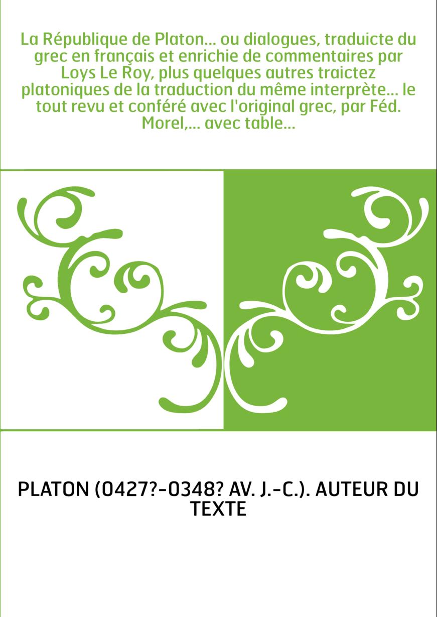 La République de Platon... ou dialogues, traduicte du grec en français et enrichie de commentaires par Loys Le Roy, plus quelque
