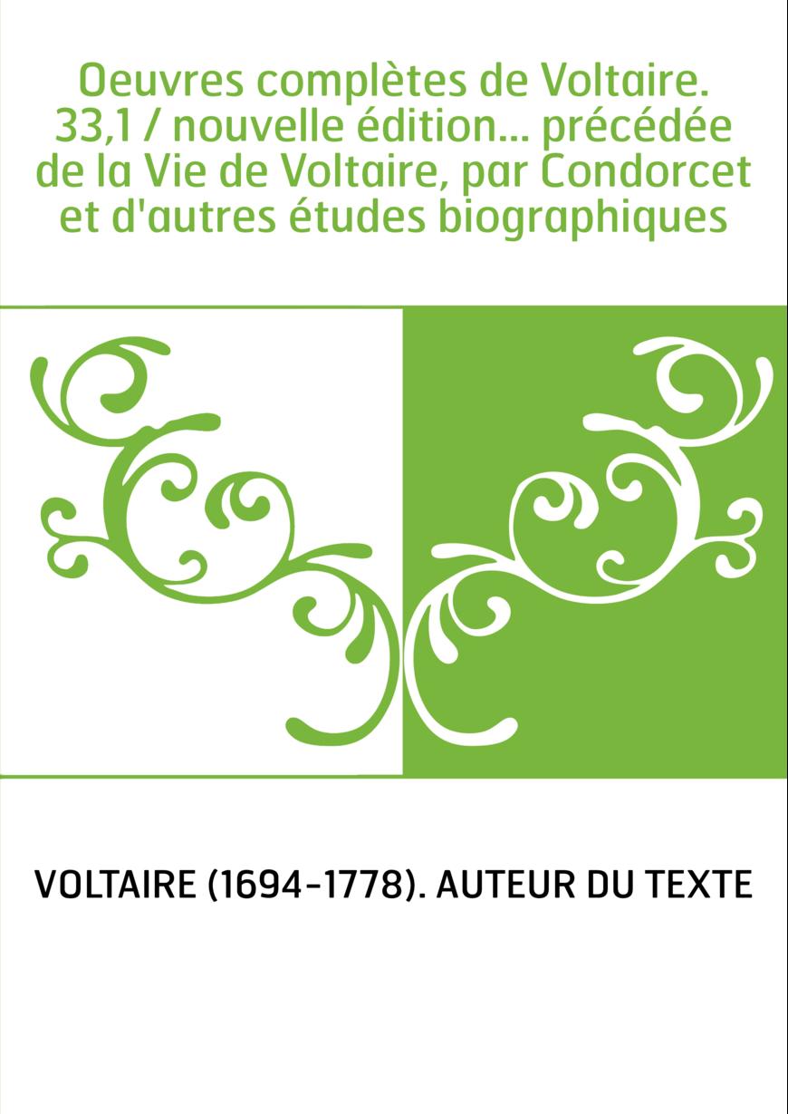 Oeuvres complètes de Voltaire. 33,1 / nouvelle édition... précédée de la Vie de Voltaire, par Condorcet et d'autres études biogr