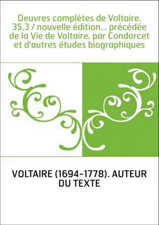 Oeuvres complètes de Voltaire. 35,3 /...