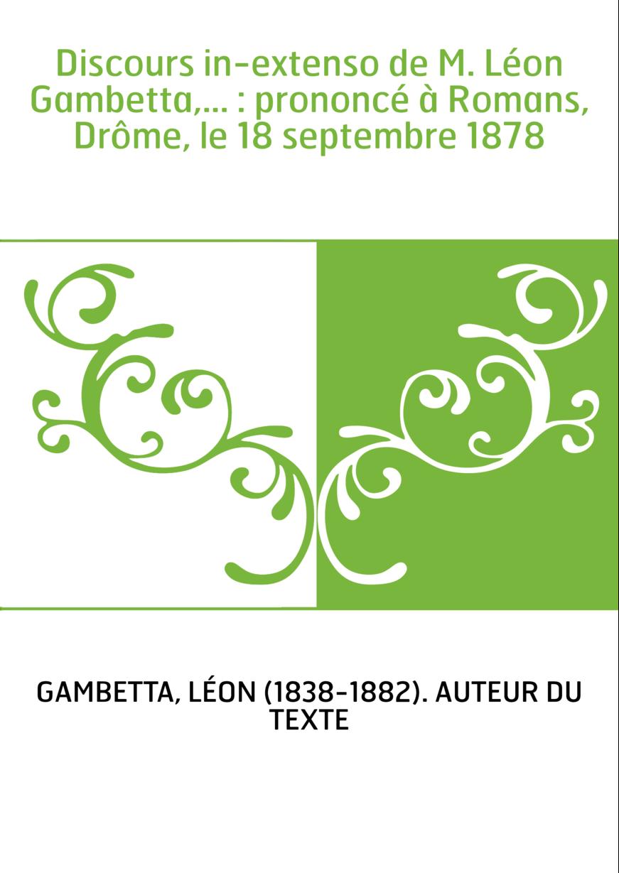 Discours in-extenso de M. Léon Gambetta,... : prononcé à Romans, Drôme, le 18 septembre 1878