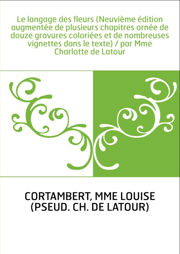 Le langage des fleurs (Neuvième édition augmentée de plusieurs chapitres ornée de douze gravures coloriées et de nombreuses vign