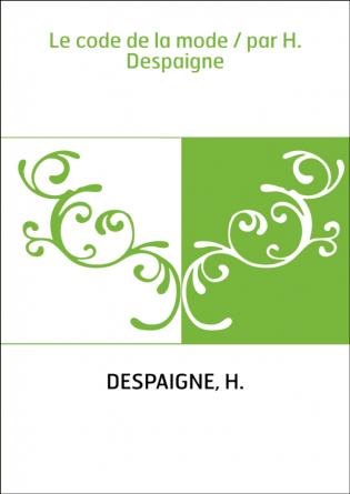 Le code de la mode / par H. Despaigne