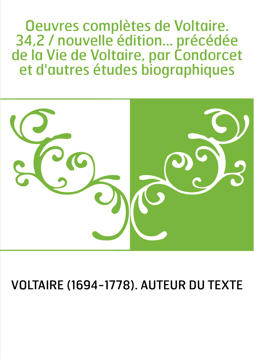 Oeuvres complètes de Voltaire. 34,2 / nouvelle édition... précédée de la Vie de Voltaire, par Condorcet et d'autres études biogr