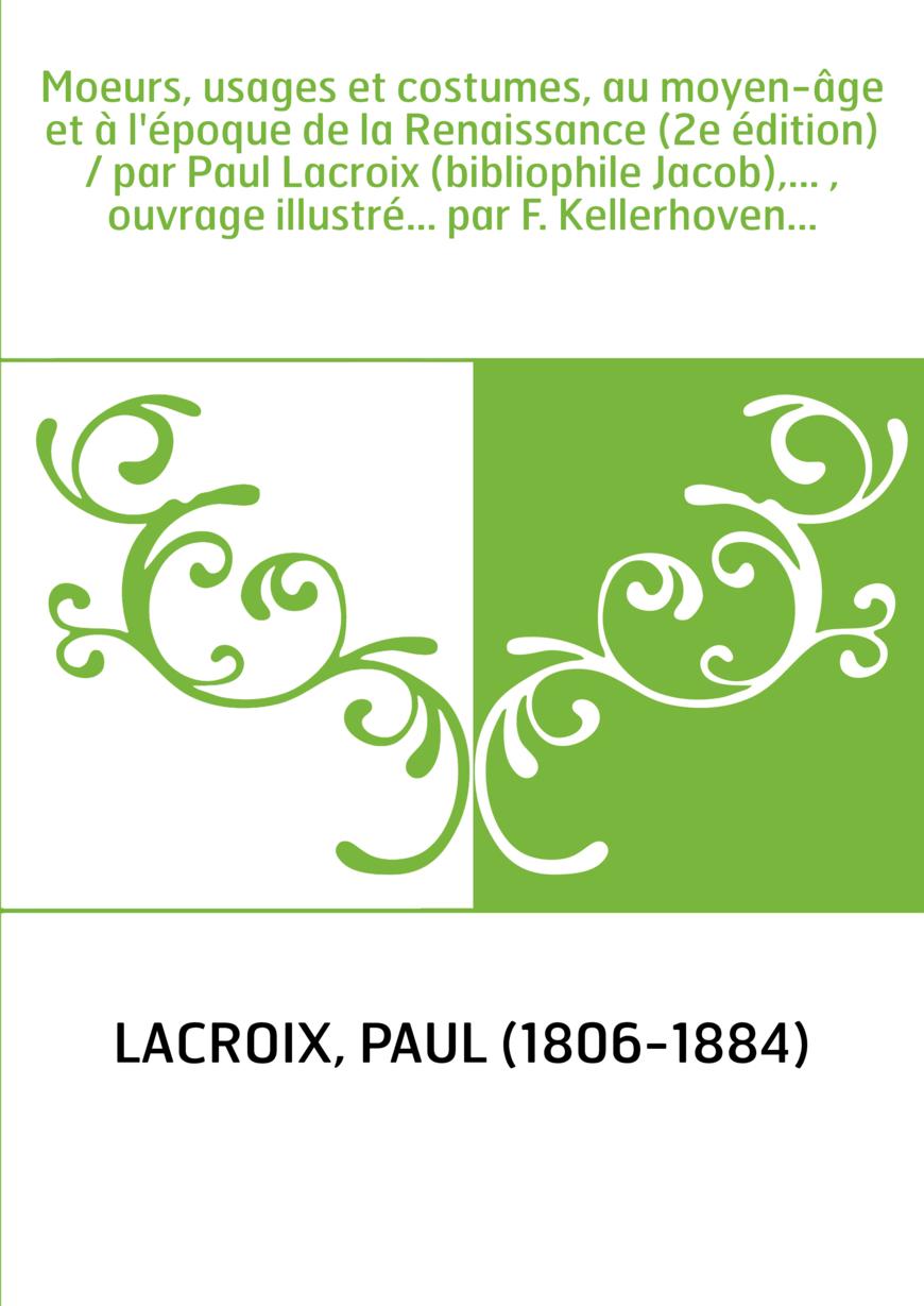 Moeurs, usages et costumes, au moyen-âge et à l'époque de la Renaissance (2e édition) / par Paul Lacroix (bibliophile Jacob),...
