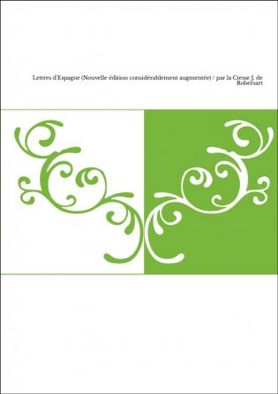 Lettres d'Espagne (Nouvelle édition considérablement augmentée) / par la Ctesse J. de Robersart