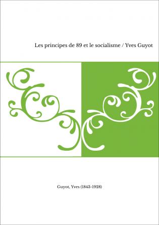 Les principes de 89 et le socialisme / Yves Guyot