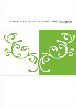 La France avec la Pologne (3e édition) / par l'abbé C. G**** [Grison], fils d'un soldat du premier Empire