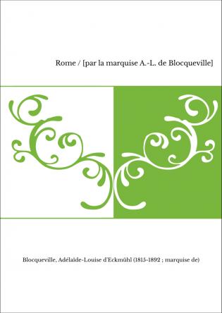 Rome / [par la marquise A.-L. de Blocqueville]