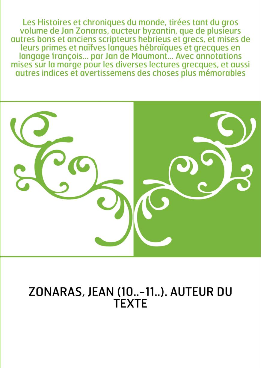 Les Histoires et chroniques du monde, tirées tant du gros volume de Jan Zonaras, aucteur byzantin, que de plusieurs autres bons