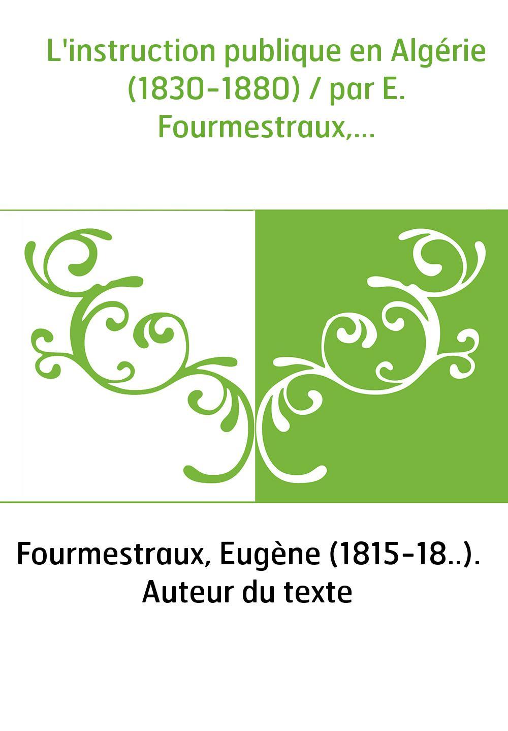 L'instruction publique en Algérie (1830-1880) / par E. Fourmestraux,...