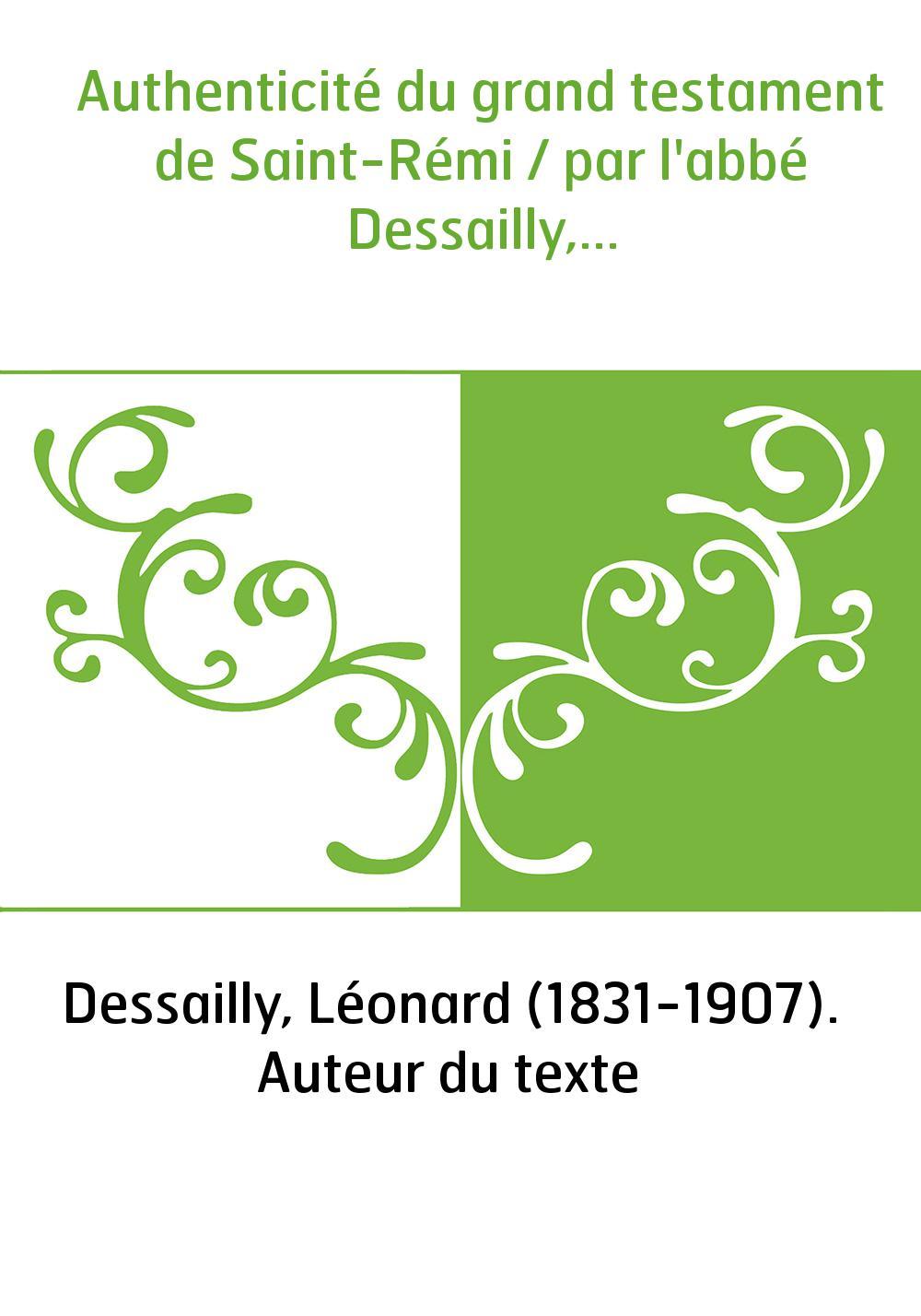 Authenticité du grand testament de Saint-Rémi / par l'abbé Dessailly,...