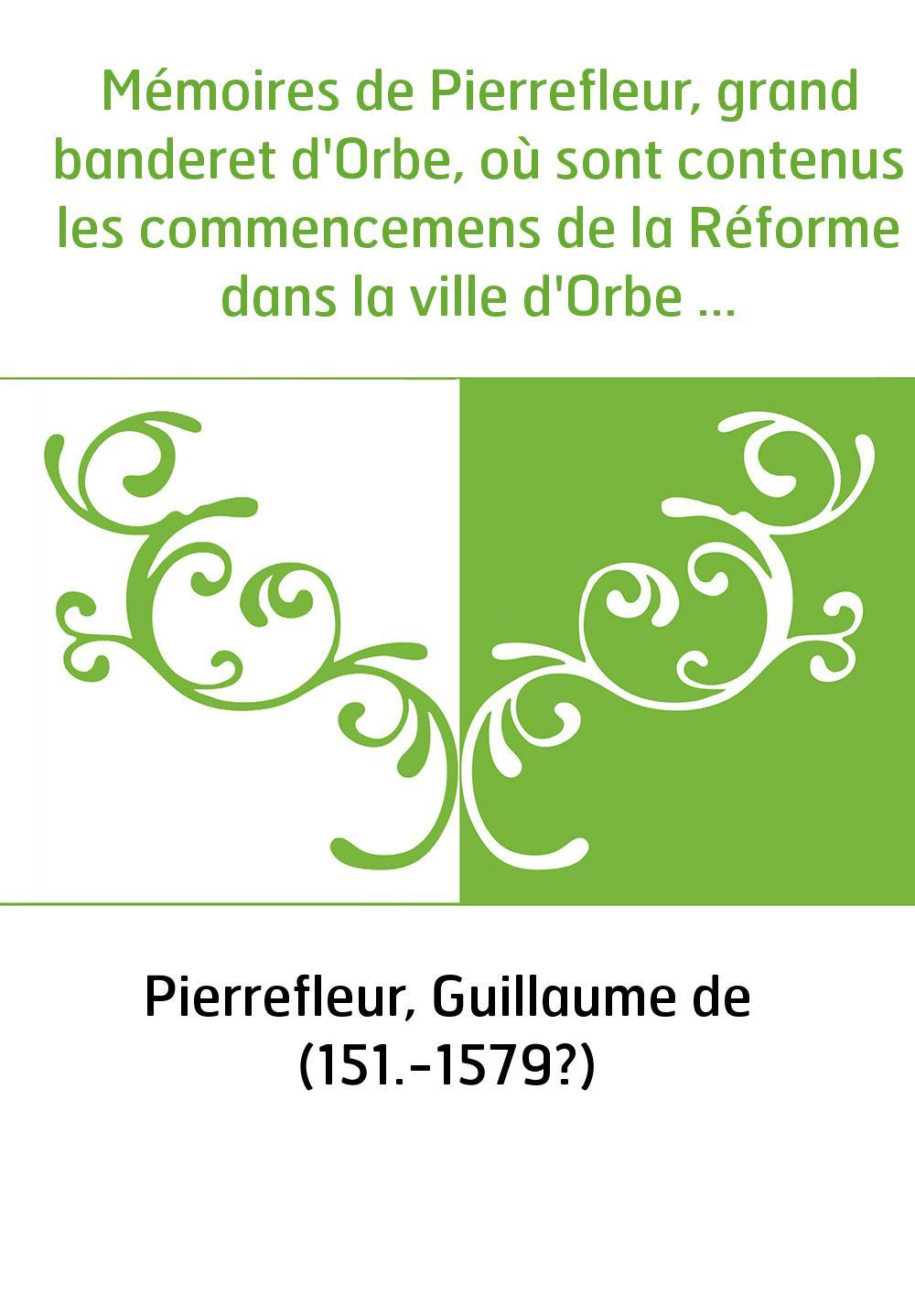 Mémoires de Pierrefleur, grand banderet d'Orbe, où sont contenus les commencemens de la Réforme dans la ville d'Orbe et au pays