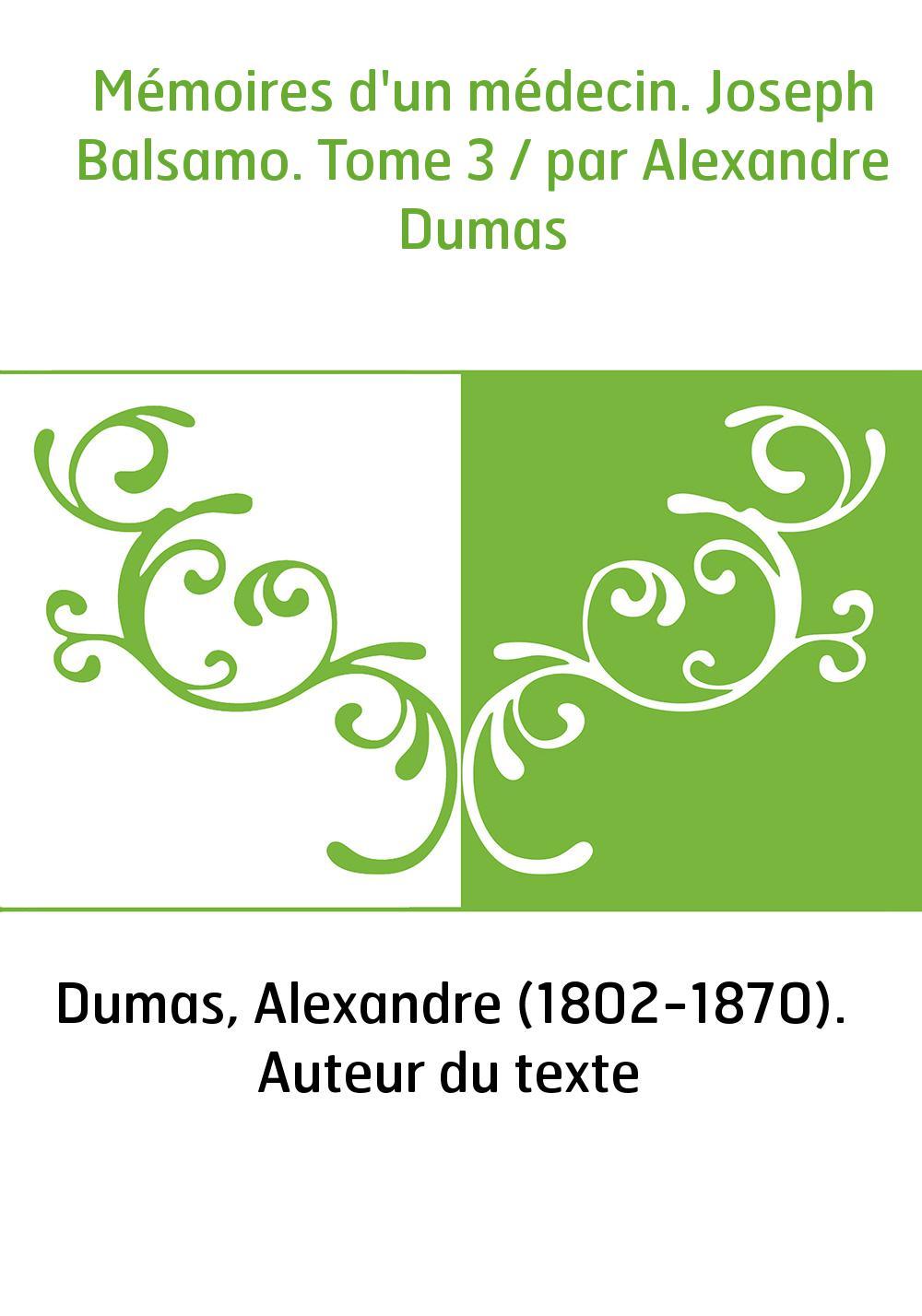 Mémoires d'un médecin. Joseph Balsamo. Tome 3 / par Alexandre Dumas