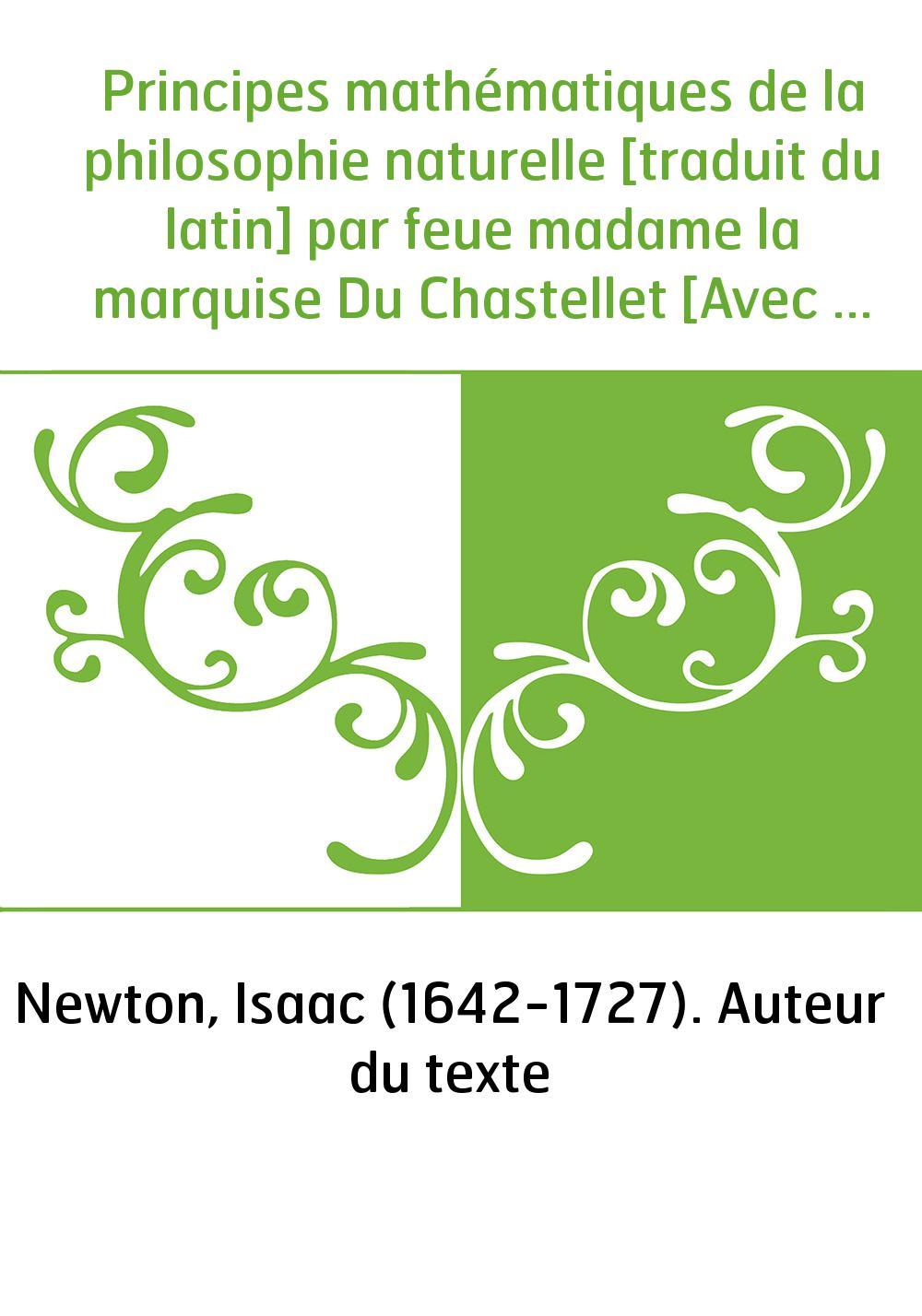 Principes mathématiques de la philosophie naturelle [traduit du latin] par feue madame la marquise Du Chastellet [Avec une préfa