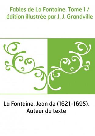 Fables de La Fontaine. Tome 1 /...