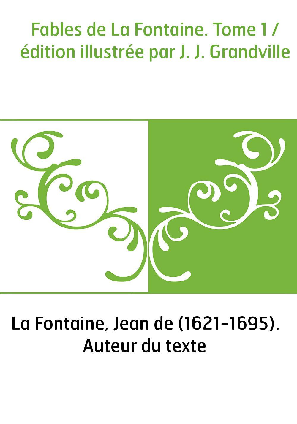 Fables de La Fontaine. Tome 1 / édition illustrée par J. J. Grandville