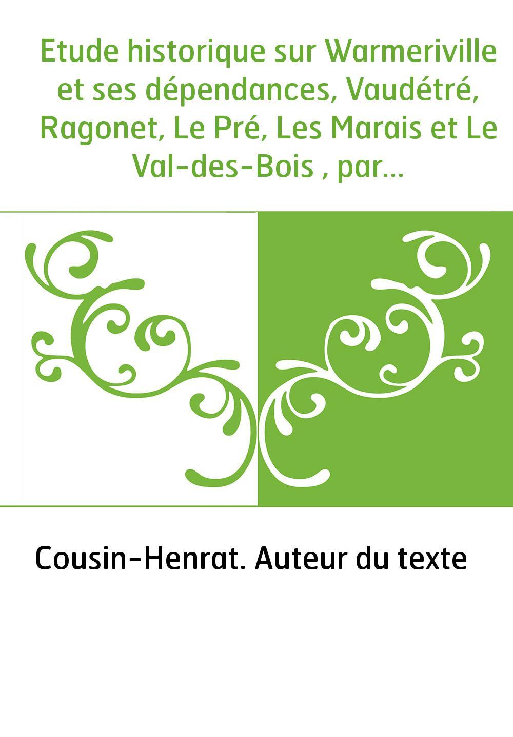 Etude historique sur Warmeriville et ses dépendances, Vaudétré, Ragonet, Le Pré, Les Marais et Le Val-des-Bois , par Cousin-Henr